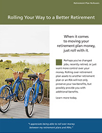 Rolling Your Way to a Better Retirement — Retirement Plan Rollovers